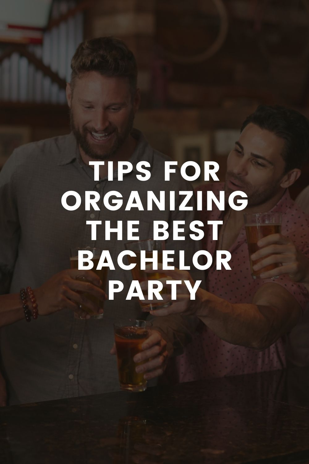 Tips For Organizing The Best Bachelor Party