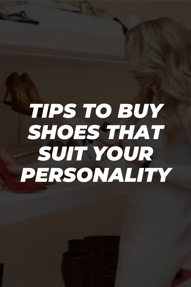 Tips to Buy Shoes that Suit Your Personality