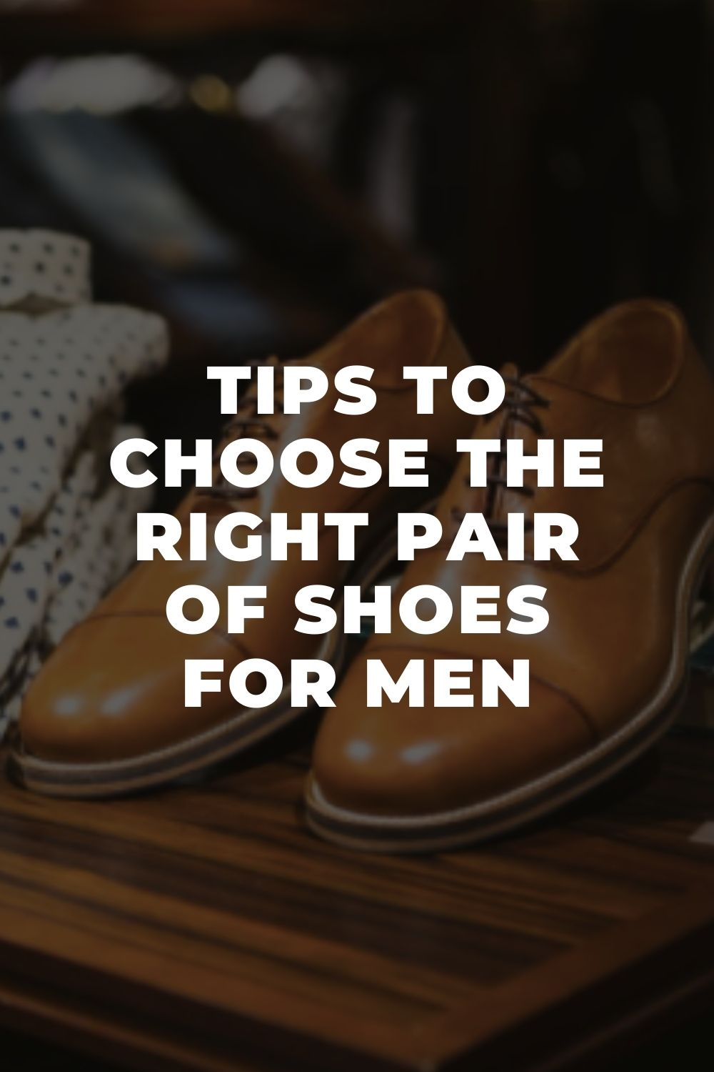 Tips to Choose The Right Pair of Shoes For Men