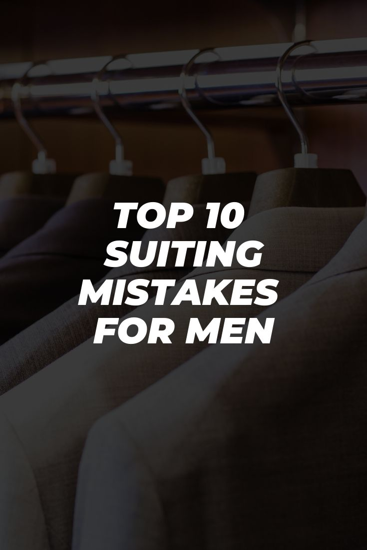 Top 10 Suiting Mistakes For Men To Avoid In 2020
