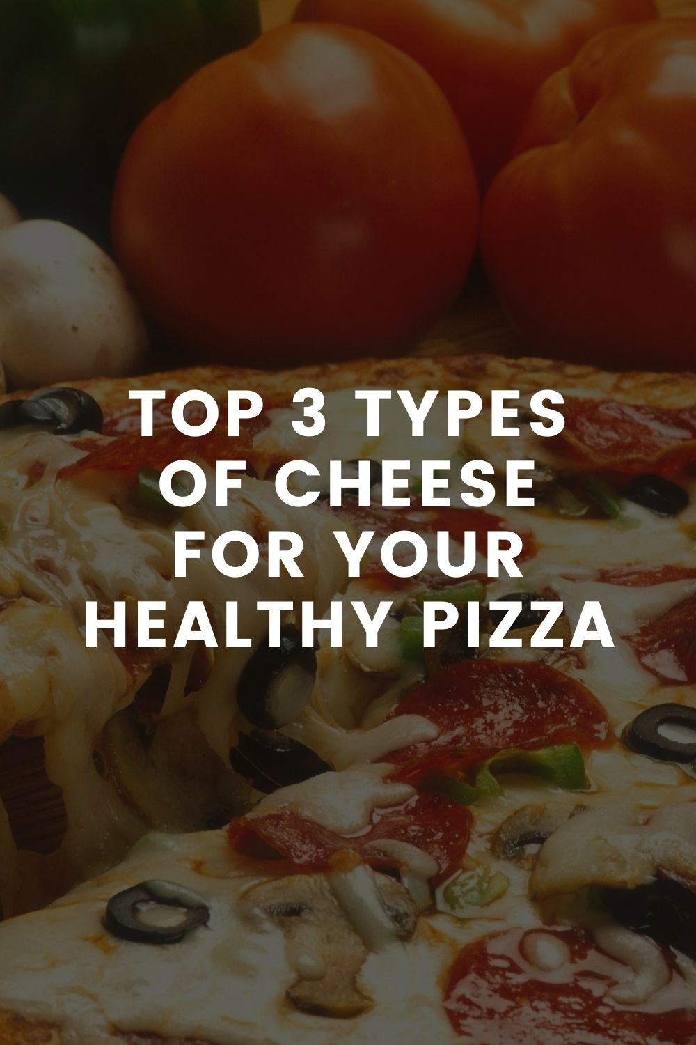 Top 3 Types of Cheese for Your Healthy Pizza
