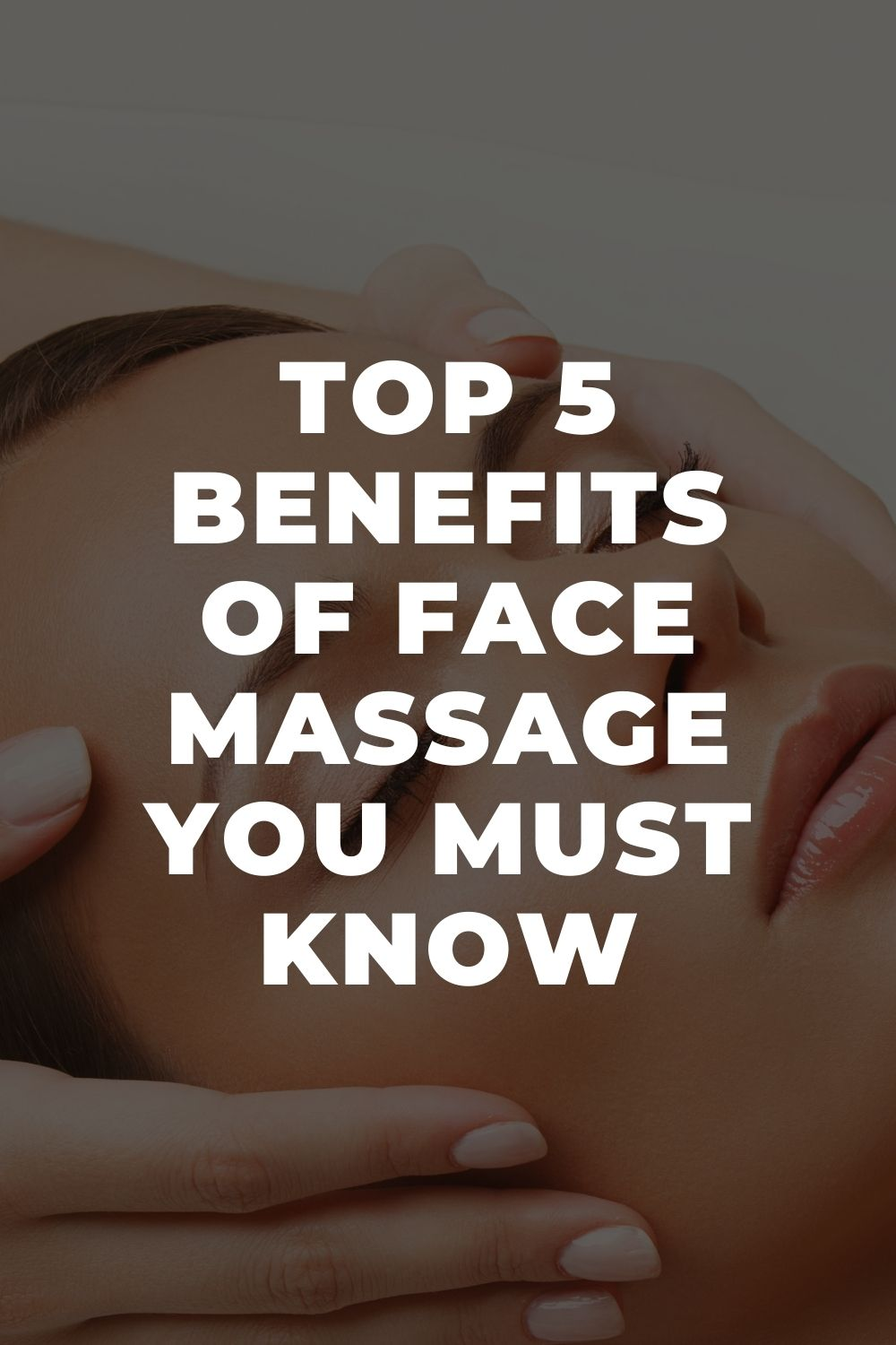 Top 5 Benefits of Face Massage You Must Know