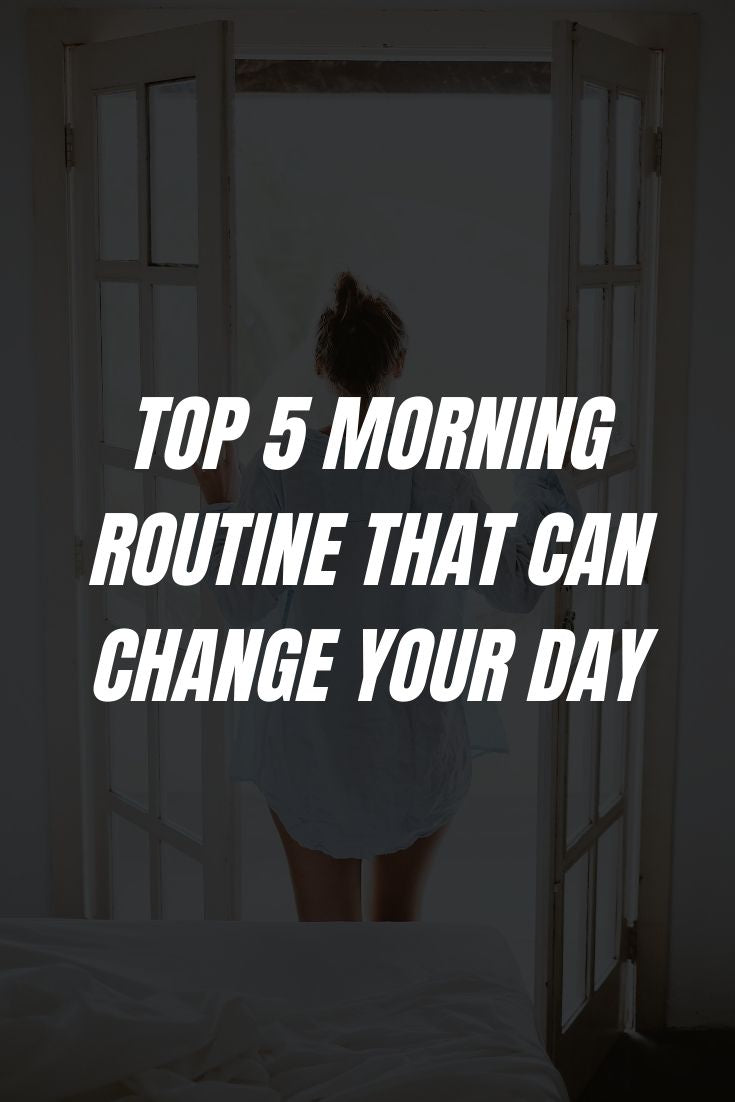 Top 5 Morning Routine That Can Change Your Day