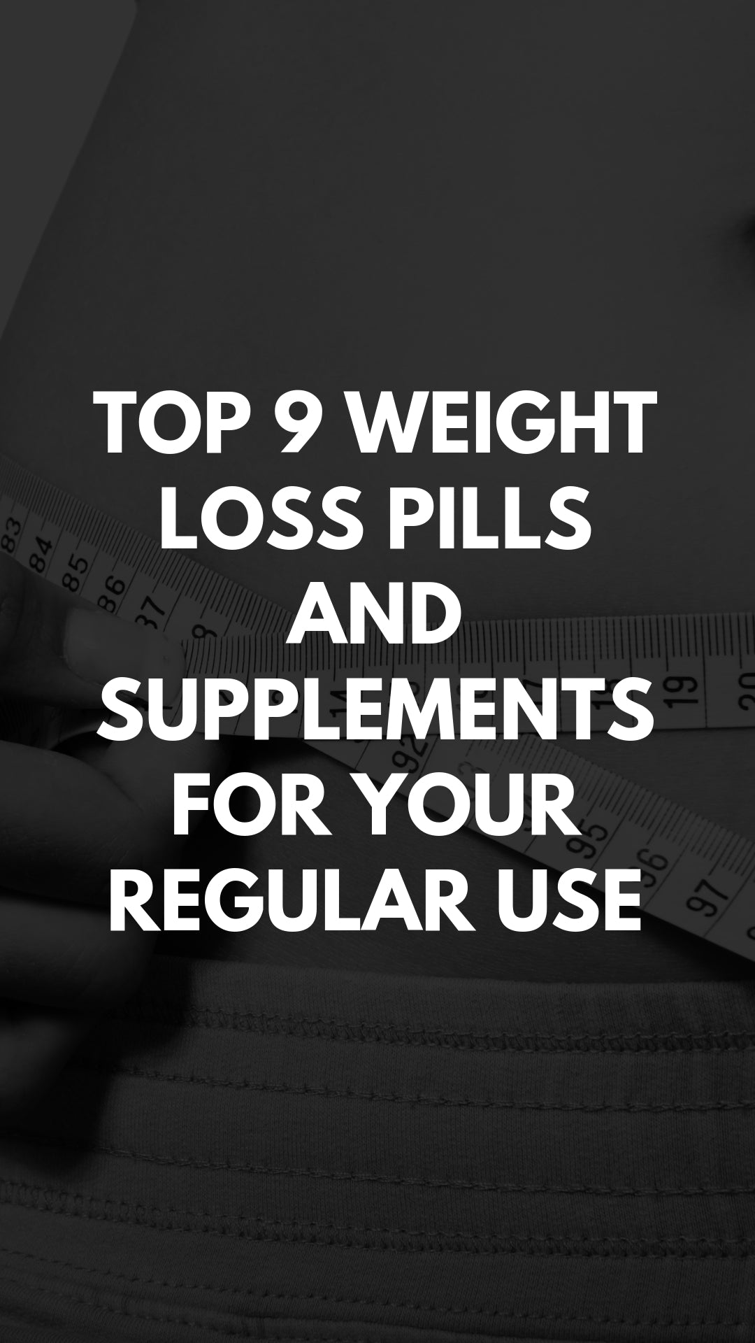 Top 9 Weight Loss Pills and Supplements for Your Regular Use