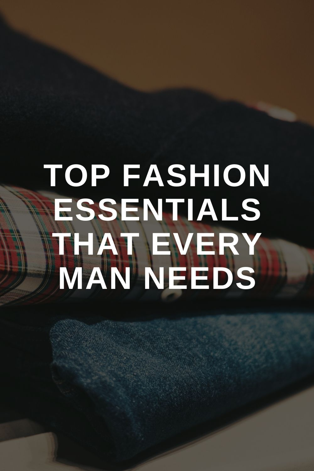Top Fashion Essentials That Every Man Needs