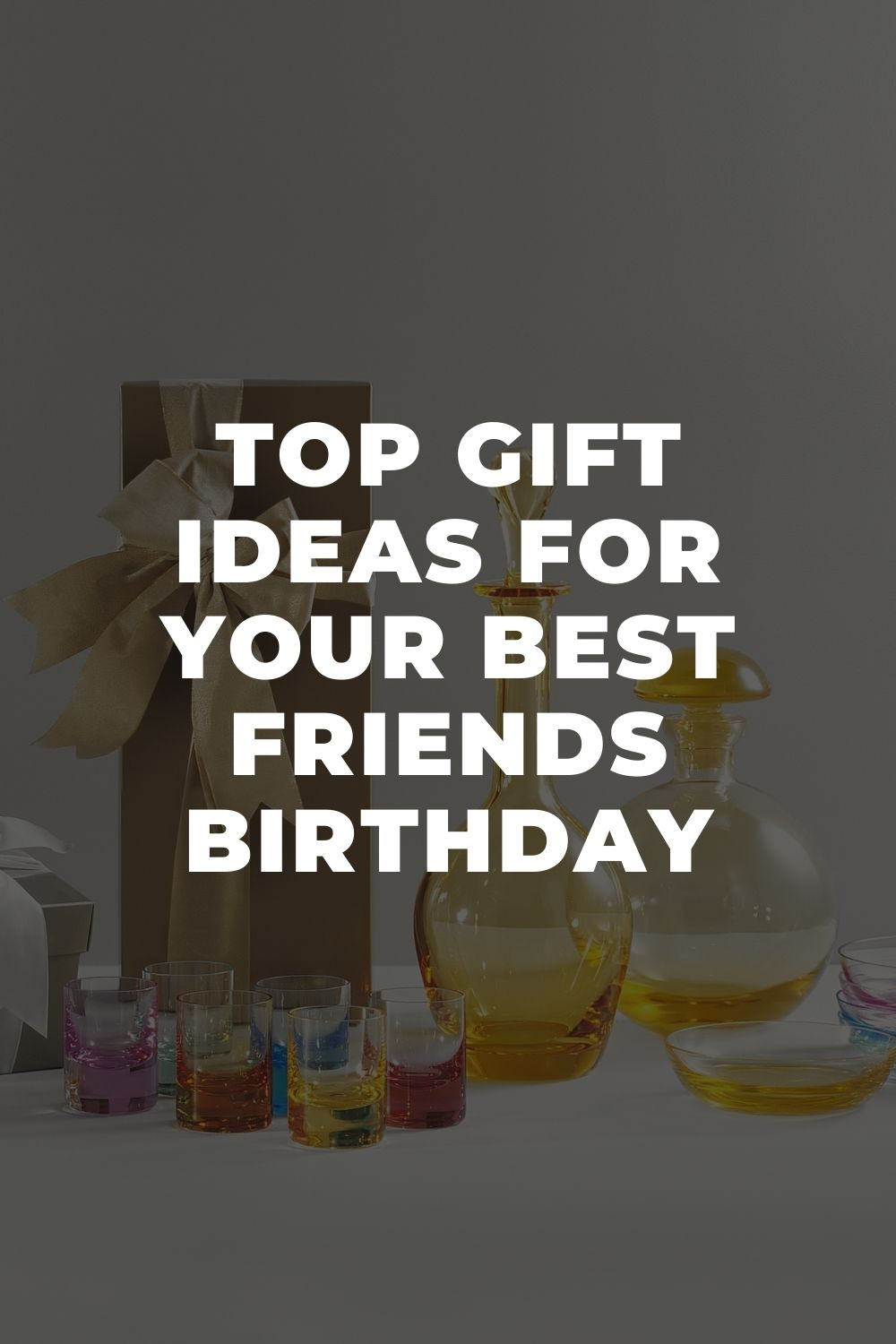 Top Gift Ideas For Your Best Friends Birthday
