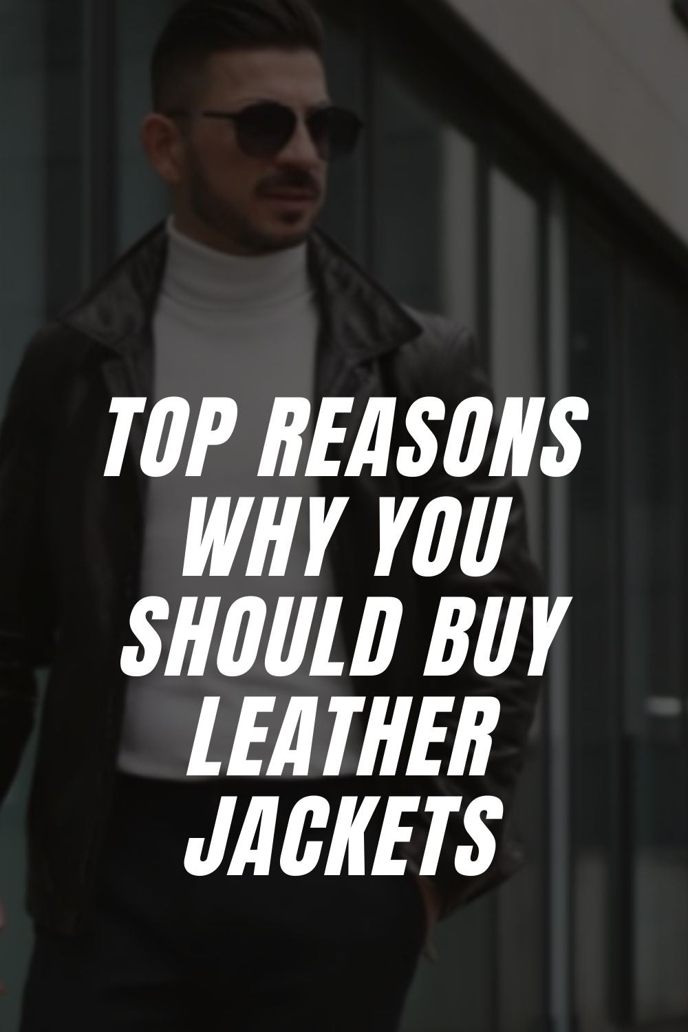 Top Reasons Why You Should Buy Leather Jackets