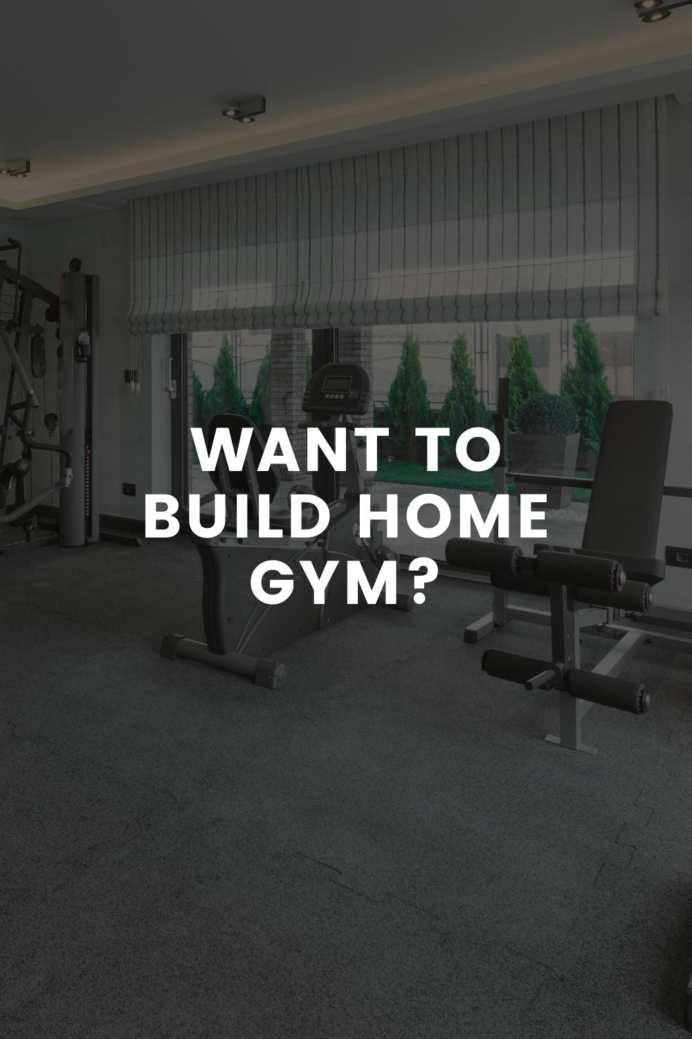 Want To Build Home Gym?