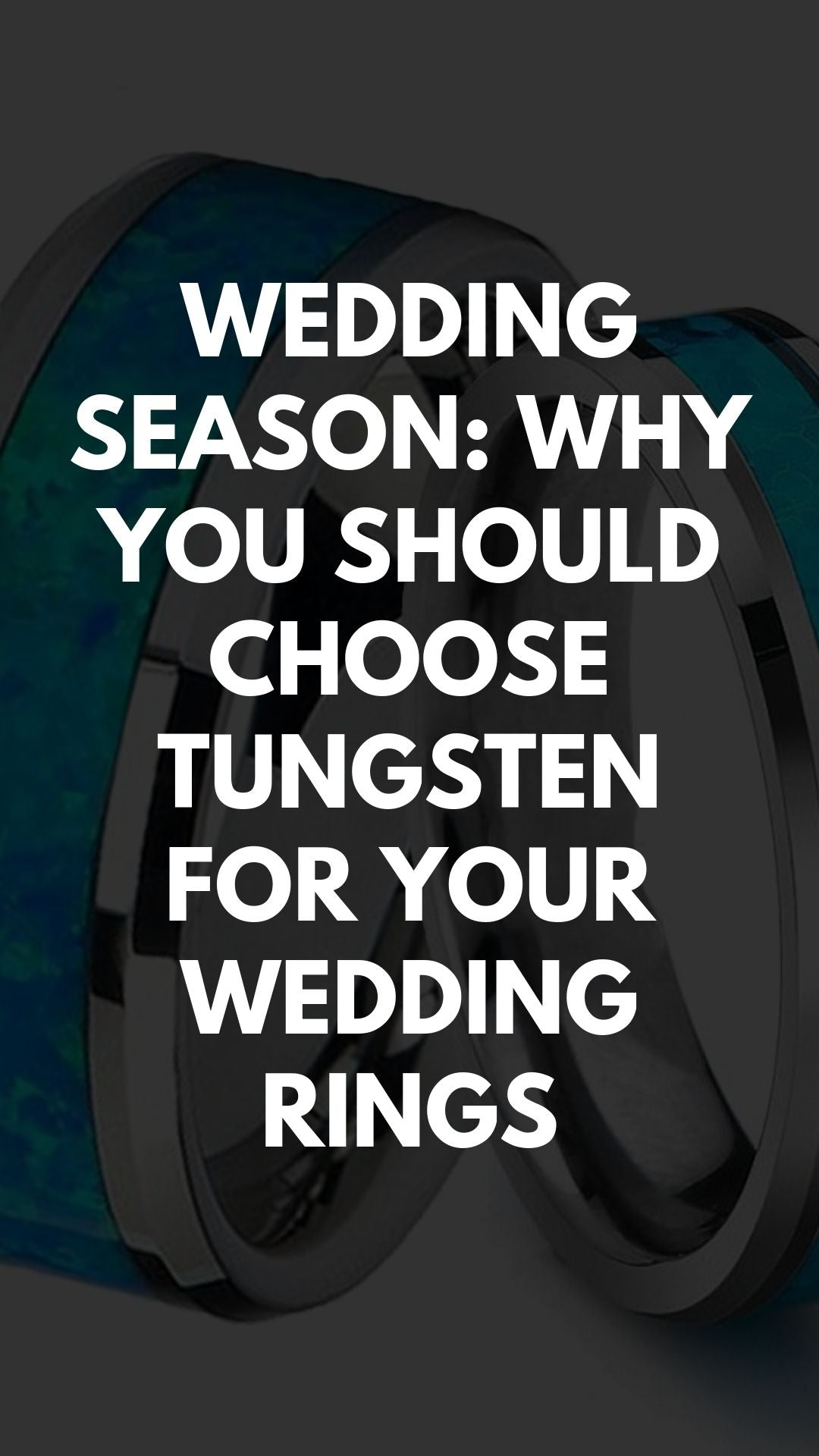 Wedding Season: Why You Should Choose Tungsten for Your Wedding Rings