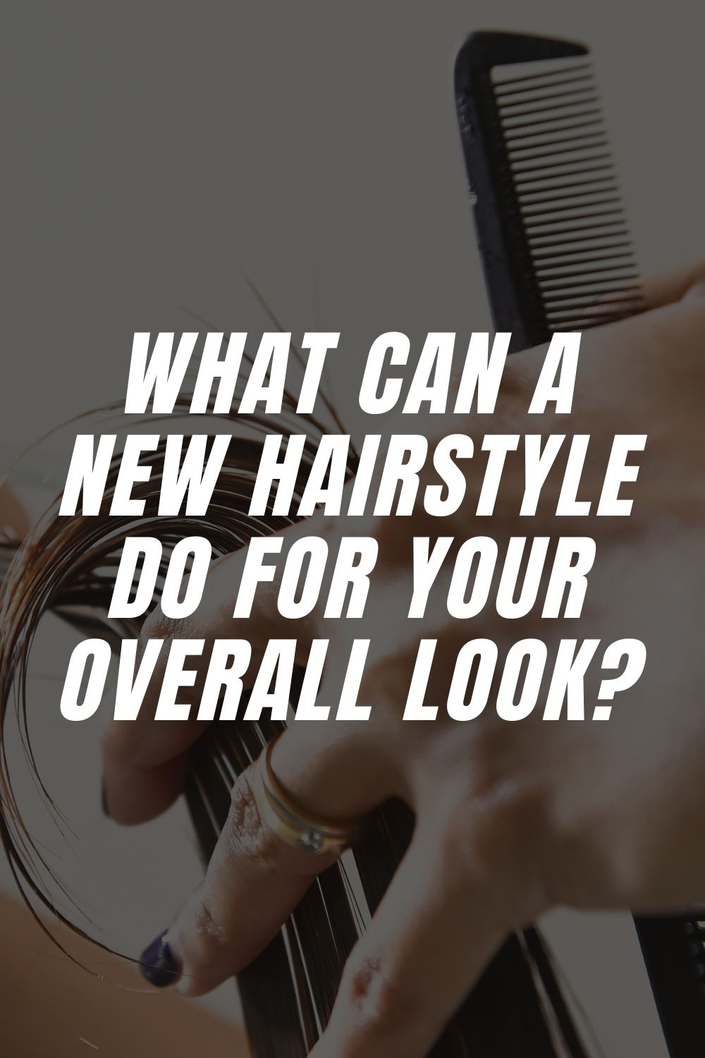 What Can A New Hairstyle Do For Your Overall Look?