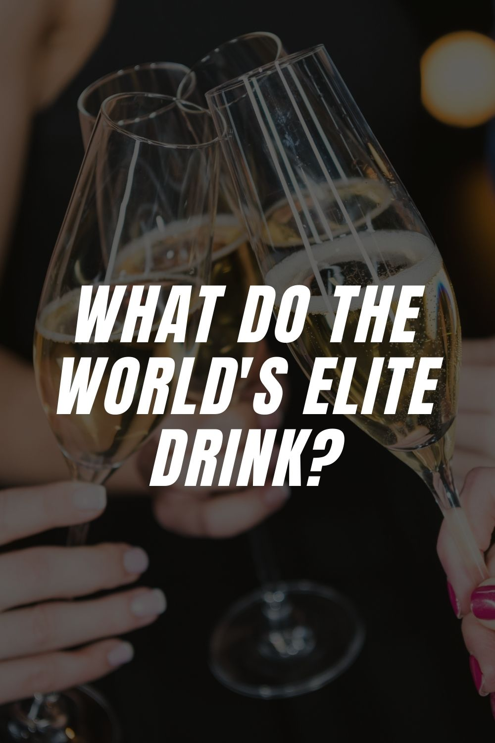 What Do The World's Elite Drink?