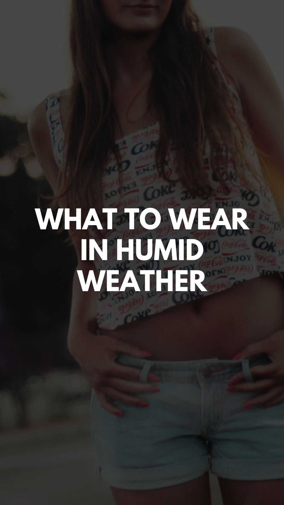 What To Wear In Humid Weather