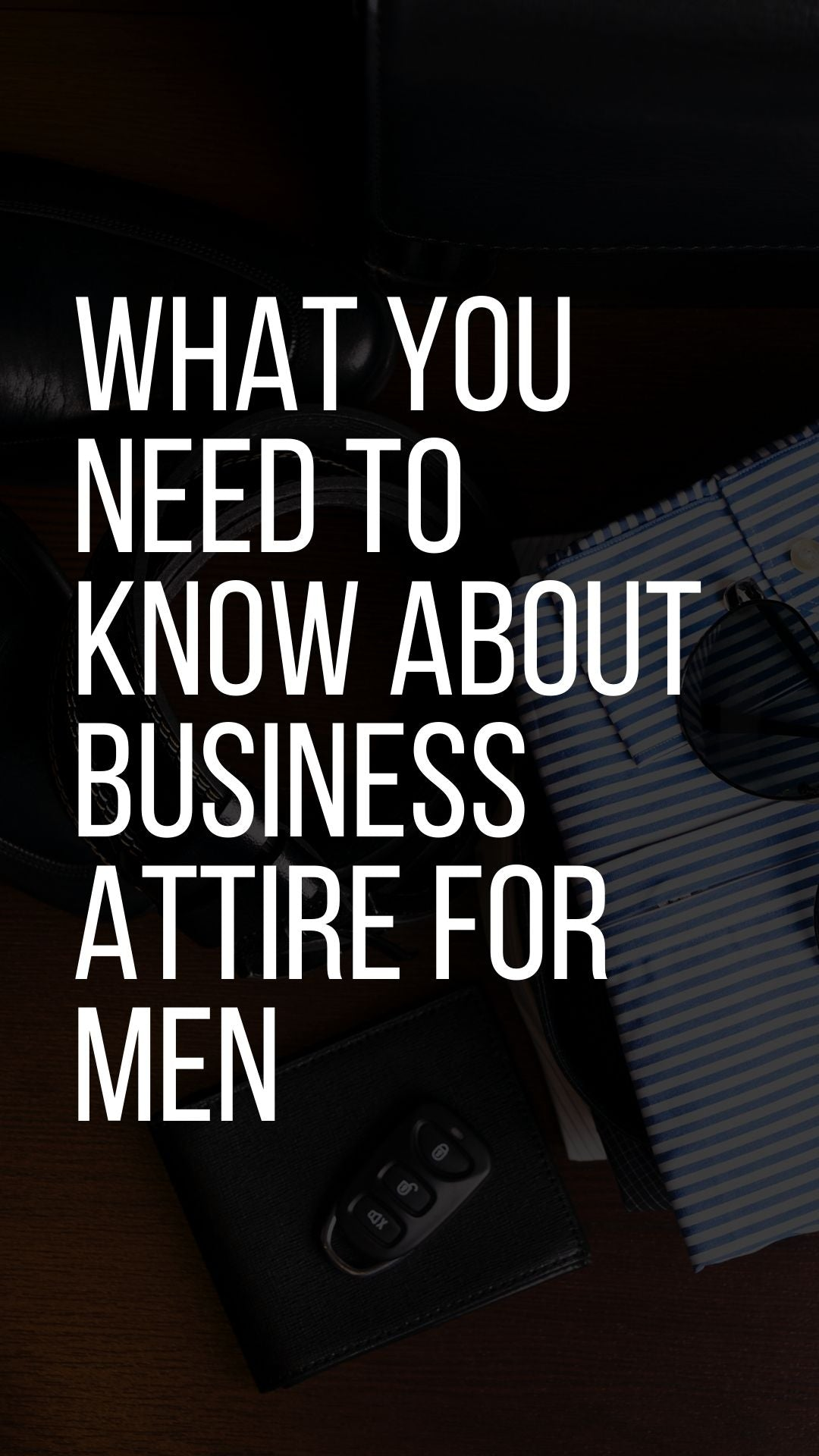What You Need To Know About Business Attire For Men