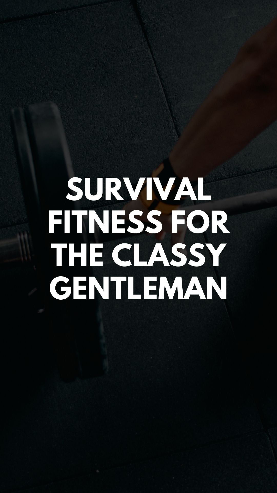 Survival Fitness For the Classy Gentleman