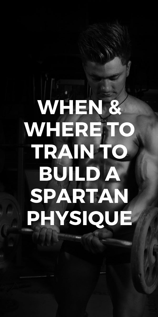 When & Where To Train To Build A Spartan Physique #fitness #mens #physique