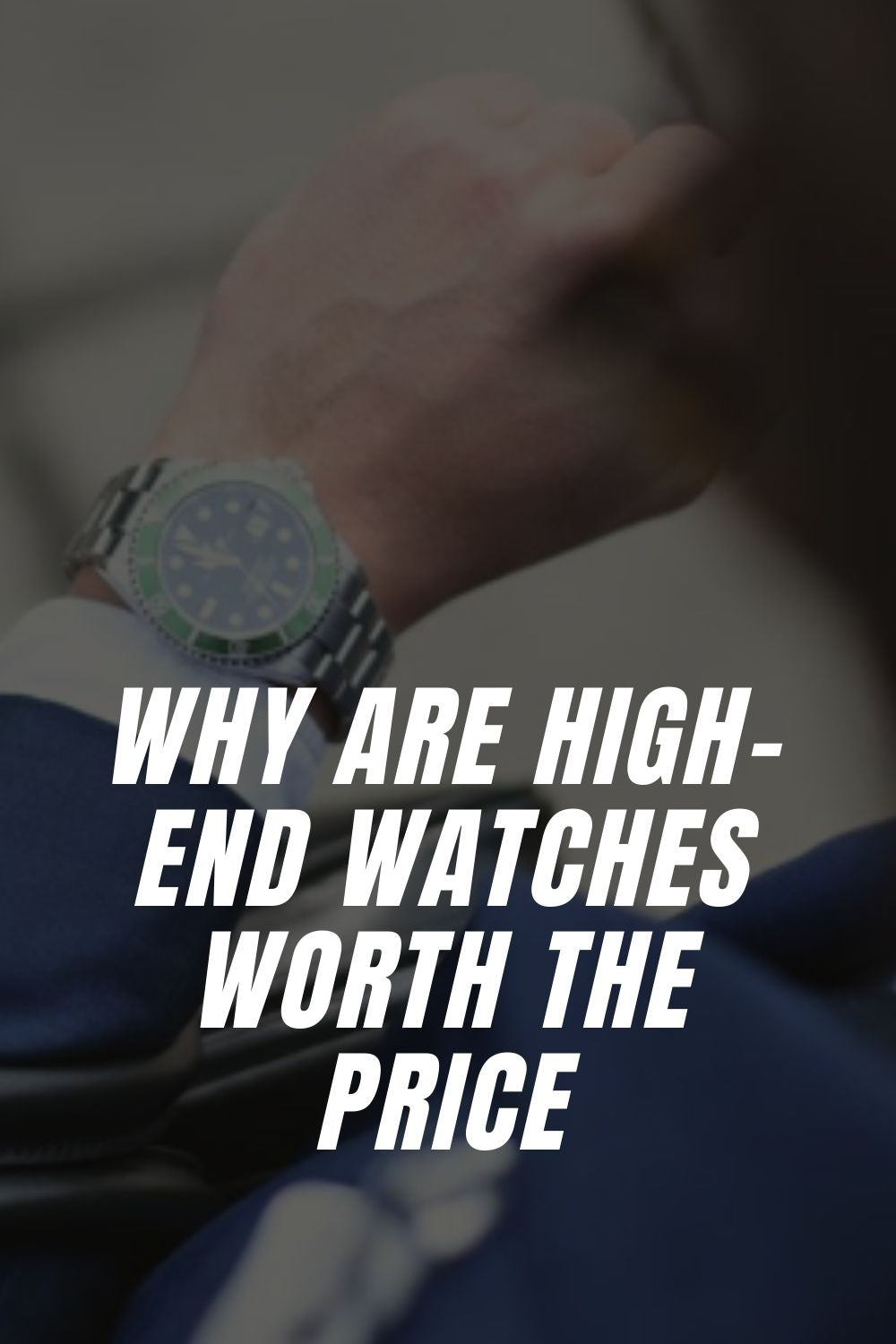 Why Are High-End Watches Worth The Price