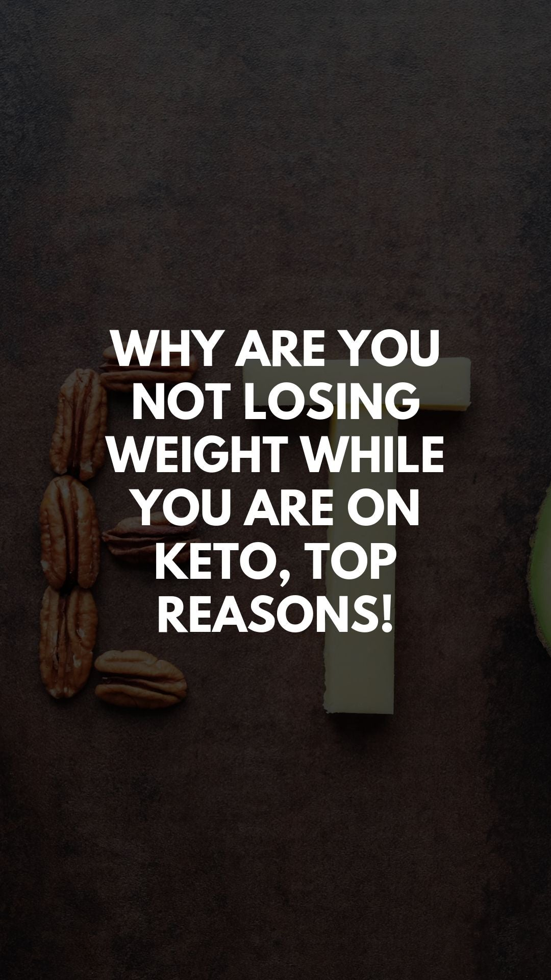 Why Are You Not Losing Weight While You Are On Keto, Top Reasons!