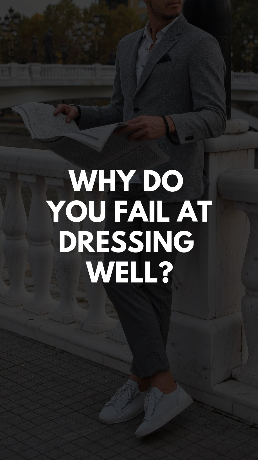 Why Do You Fail At Dressing Well? #dressing #style #mensfashion