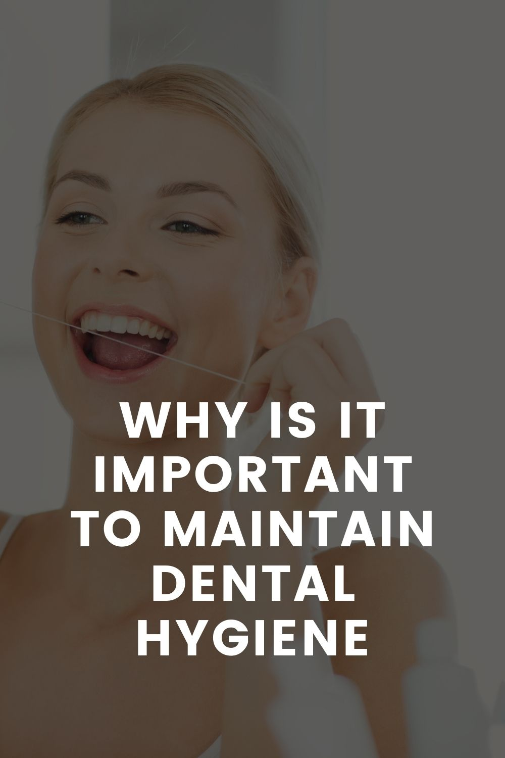 Why Is It Important To Maintain Dental Hygiene