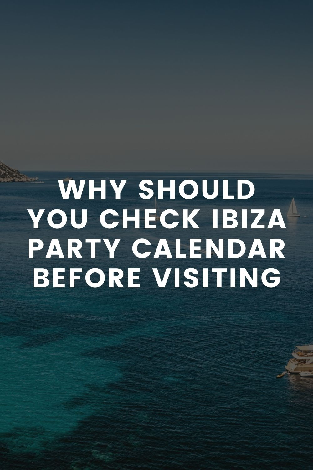 Why Should You Check Ibiza Party Calendar Before Visiting
