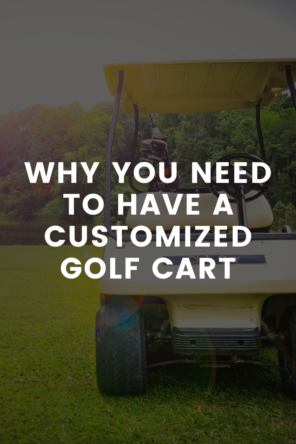 Why You Need to Have a Customized Golf Cart