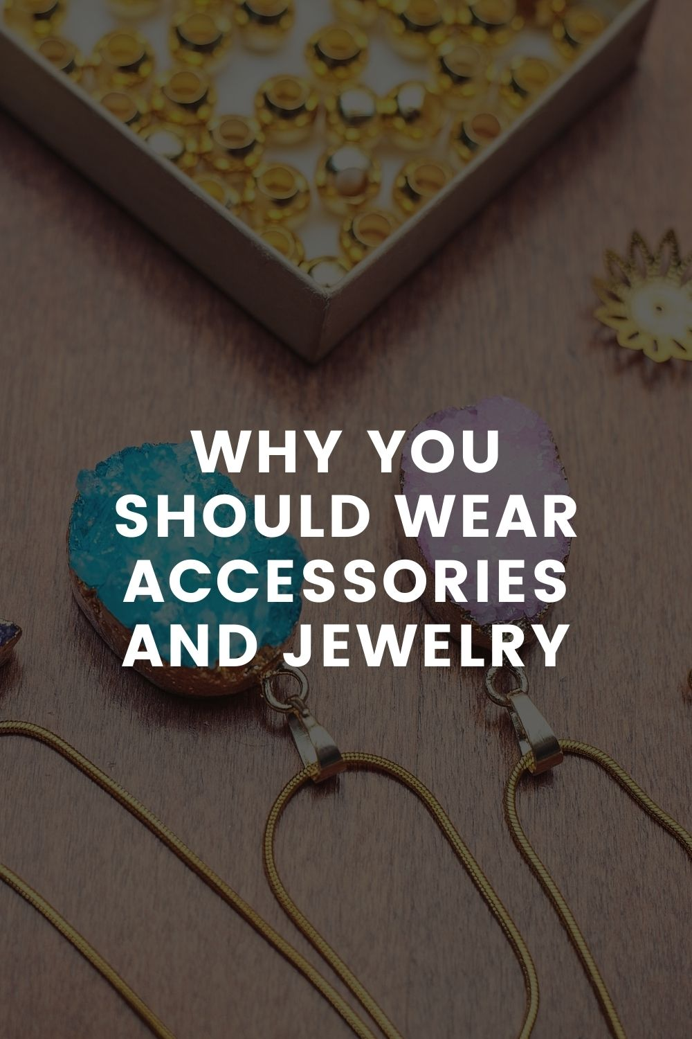 Why You Should Wear Accessories and Jewelry