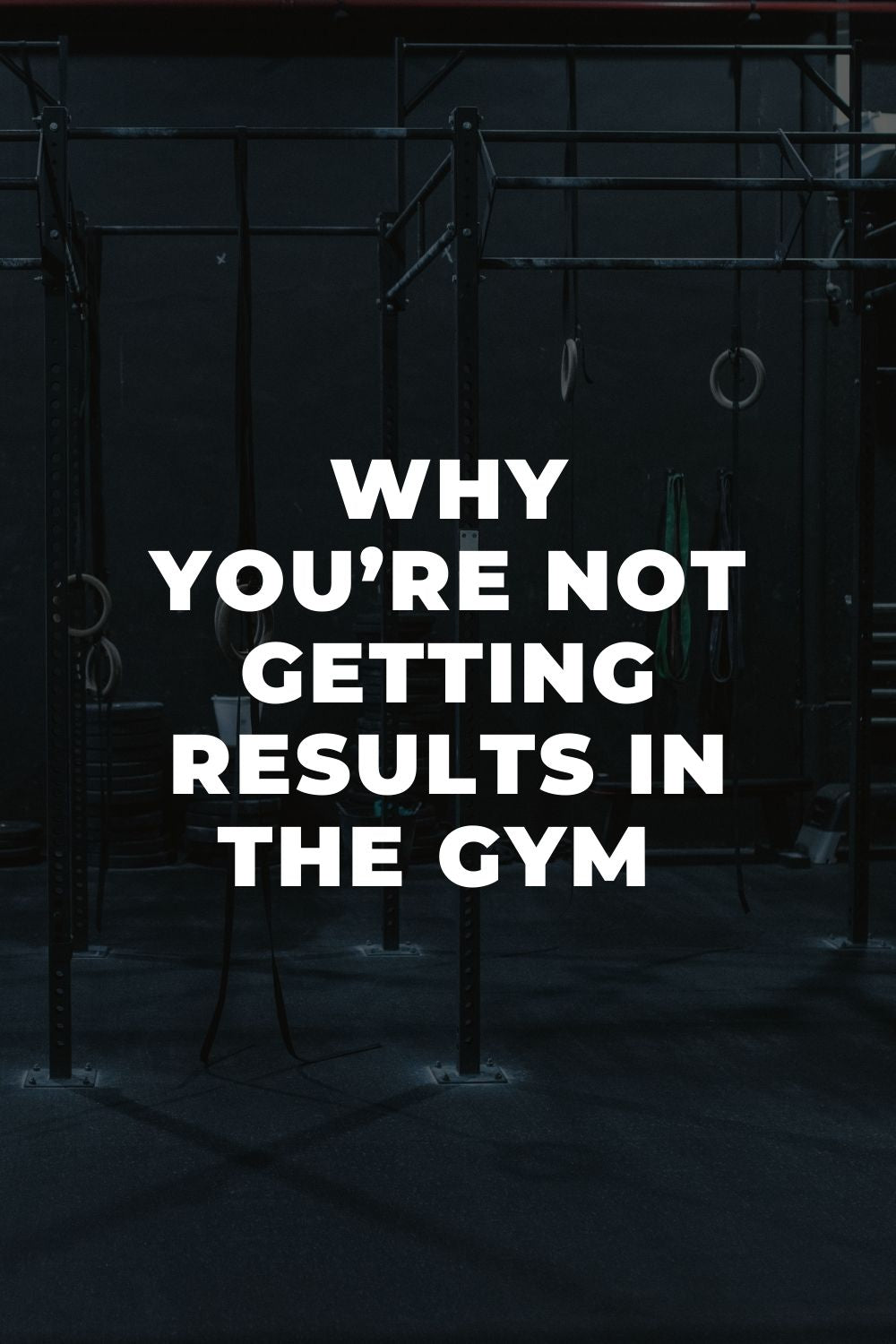 Why You're Not Getting Results in the Gym