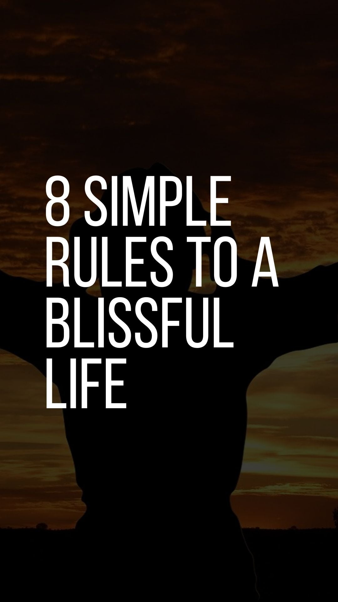 How to lead a Blissful Life? 8 Simple Rules!!!