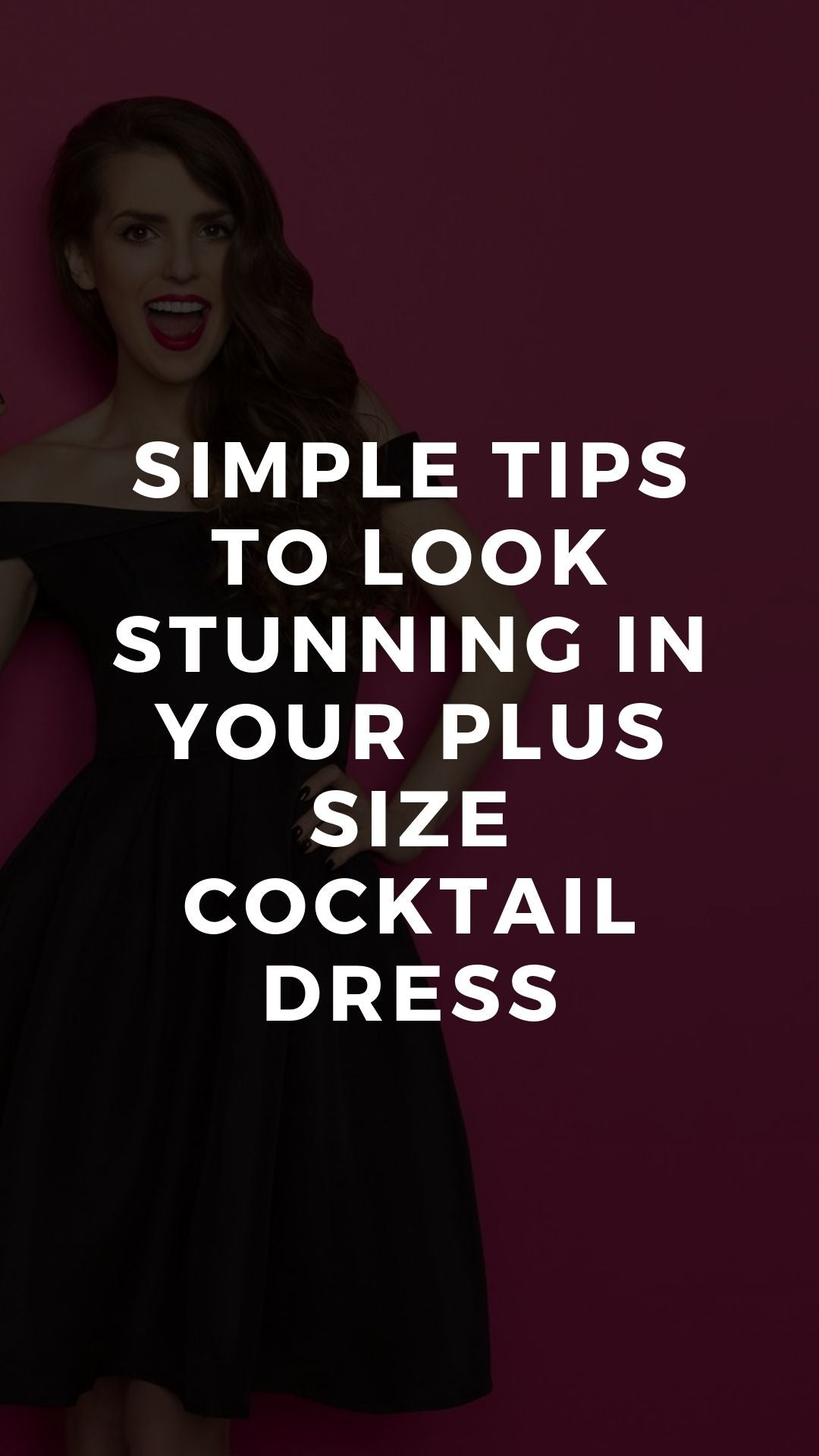 Simple Tips to Look Stunning In Your Plus Size Cocktail Dress