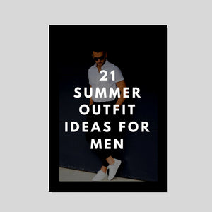 Free Ebook - 21 Summer Outfit Ideas For Men - LIFESTYLE BY PS