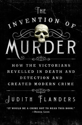 Judith Flanders - The Invention of Murder