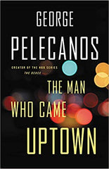 George Pelecanos - The Man Who Came Uptown - To Be Signed