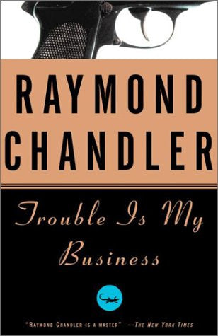 Chandler, Raymond - Trouble Is My Business
