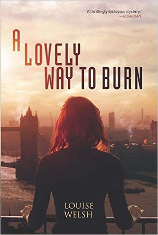 Welsh, Louise, A Lovely Way to Burn: Plague Times Trilogy, book 1