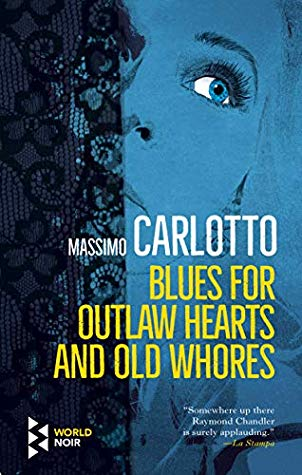 Massimo Carlotto - Blues for Outlaw Hearts and Old Whores (Paperback)
