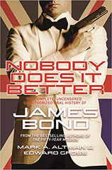 Edward Gross - Nobody Does it Better: The Complete, Uncensored, Unauthorized Oral History of James Bond