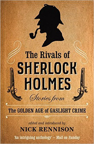 Rennison, Nick, The Rivals of Sherlock Holmes: Stories from the Golden Age of Gaslight Crime