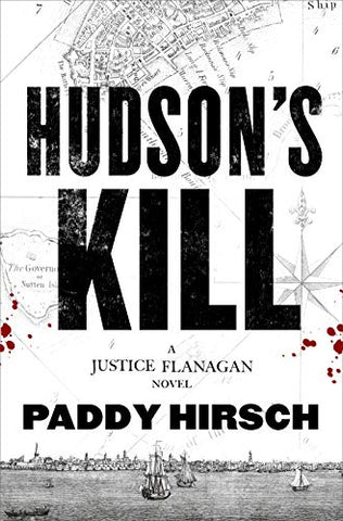 Paddy Hirsch - Hudson's Kill: A Justice Flanagan Thriller, To Be Signed