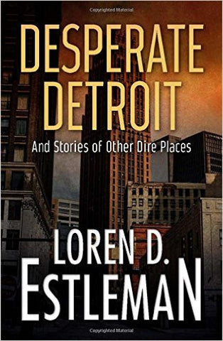 Estleman, Loren D., Desperate Detroit: And Stories of Other Dire Places