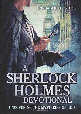 Priebe, Trisha White, A Sherlock Holmes Devotional: Uncovering the Mysteries of God