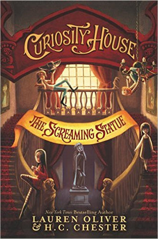 Oliver, Lauren, & Chester, H.C., Curiosity House: The Screaming Statue, book 2