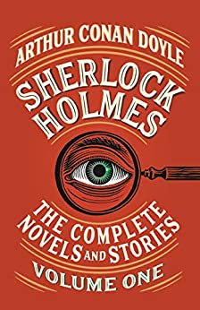Sherlock Holmes: The Complete Novels and Stories, Volume 1
