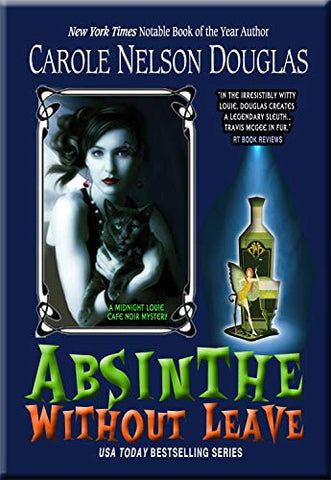 Carole Nelson Douglas - Absinthe Without Leave: A Midnight Louie Cafe Noir Mystery