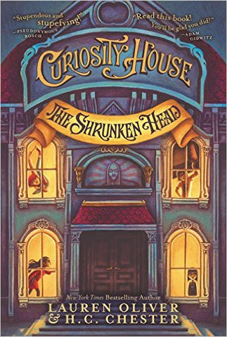 Oliver, Lauren, Chester, H.C., Curiosity House, book 1: The Shrunken Head