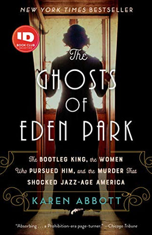 Karen Abbott - The Ghosts of Eden Park: The Bootleg King, the Women Who Pursued Him, and the Murder That Shocked Jazz-Age America