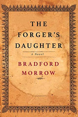 Morrow, Bradford - The Forger's Daughter
