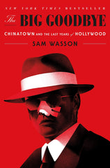 Sam Wasson - The Big Goodbye: Chinatown and the Last Years of Hollywood