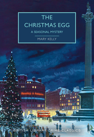 Mary Kelly - The Christmas Egg (British Library Crime Classics)