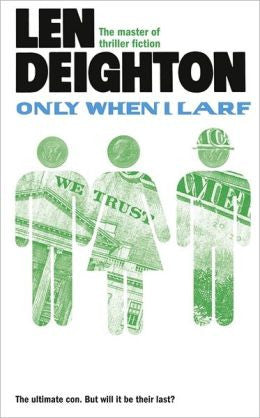 Deighton, Len, Only When I Larf