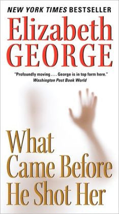 George, Elizabeth - What Came Before He Shot Her